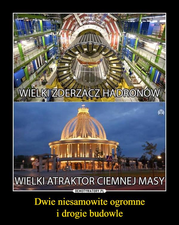 Dwie niesamowite ogromnei drogie budowle –