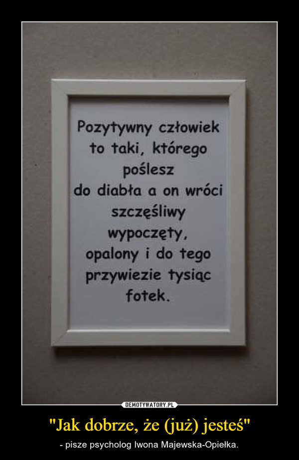 """""""Jak dobrze, że (już) jesteś"""" – - pisze psycholog Iwona Majewska-Opiełka."""