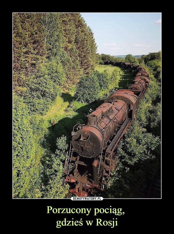 Porzucony pociąg, gdzieś w Rosji –