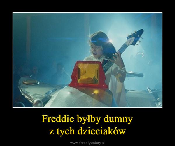 Freddie byłby dumnyz tych dzieciaków –