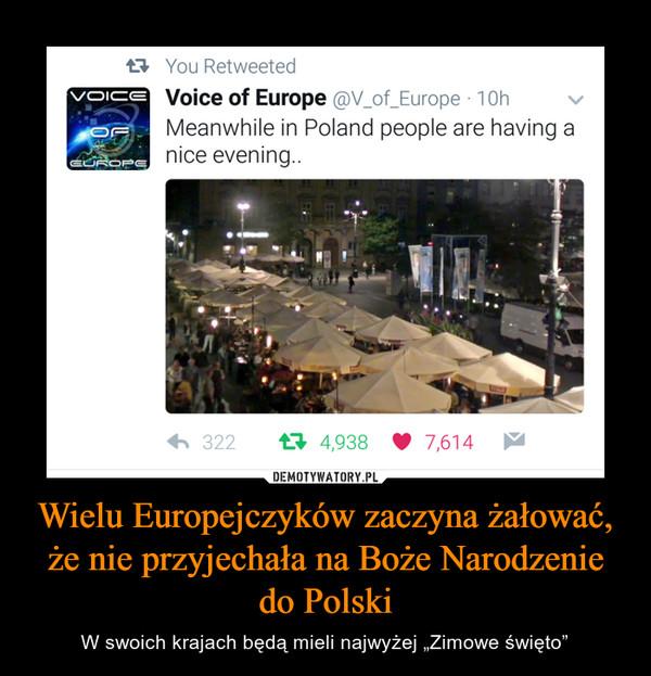 """Wielu Europejczyków zaczyna żałować, że nie przyjechała na Boże Narodzenie do Polski – W swoich krajach będą mieli najwyżej """"Zimowe święto"""""""