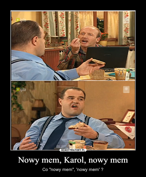 "Nowy mem, Karol, nowy mem – Co ""nowy mem"", 'nowy mem' ?"