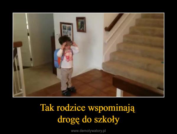Tak rodzice wspominają drogę do szkoły –