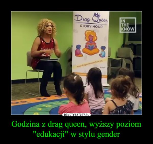 """Godzina z drag queen, wyższy poziom """"edukacji"""" w stylu gender –"""