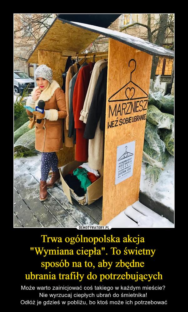 """Trwa ogólnopolska akcja """"Wymiana ciepła"""". To świetny sposób na to, aby zbędne ubrania trafiły do potrzebujących – Może warto zainicjować coś takiego w każdym mieście? Nie wyrzucaj ciepłych ubrań do śmietnika! Odłóż je gdzieś w pobliżu, bo ktoś może ich potrzebować MARZNIESZ WEŹ SOBIE UBRANIE"""