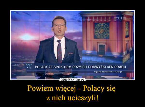 Powiem więcej - Polacy się z nich ucieszyli! –  POLACY ZE SPOKOJEM PRZYJĘLI PODWYŻKI CEN PRĄDU