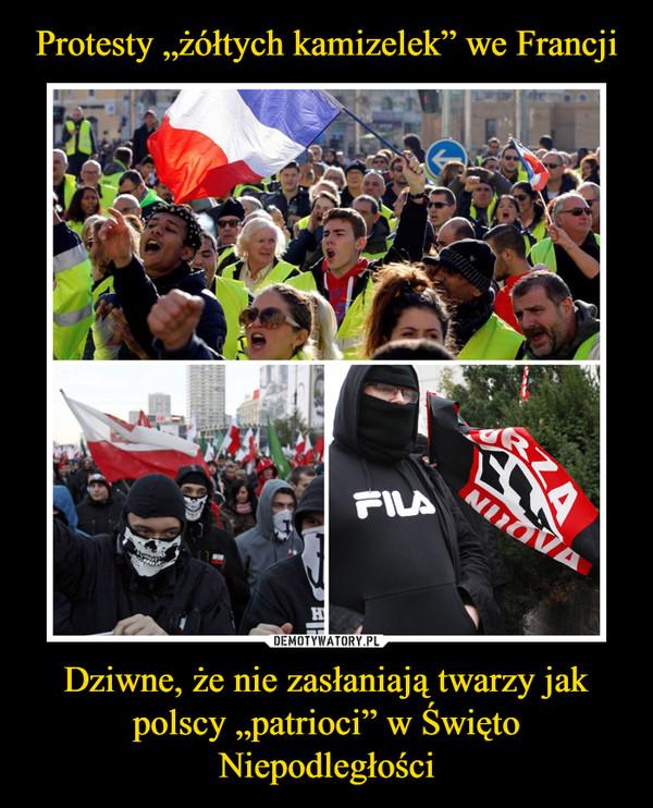 """Dziwne, że nie zasłaniają twarzy jak polscy """"patrioci"""" w Święto Niepodległości –"""