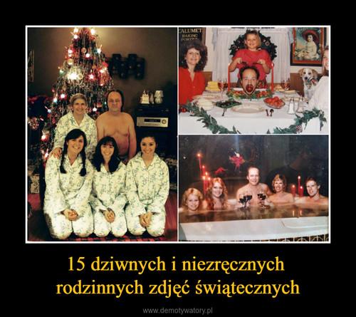 15 dziwnych i niezręcznych  rodzinnych zdjęć świątecznych