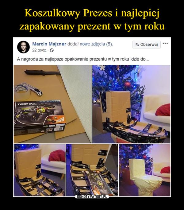 –  Marcin Majzner dodał nowe zdjęcia Obserwuj 22 gadz -0 A nagroda za najlepsze opakowanie prezentu w tym roku idzie do-