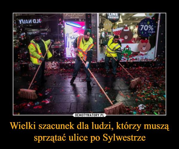 Wielki szacunek dla ludzi, którzy muszą sprzątać ulice po Sylwestrze –