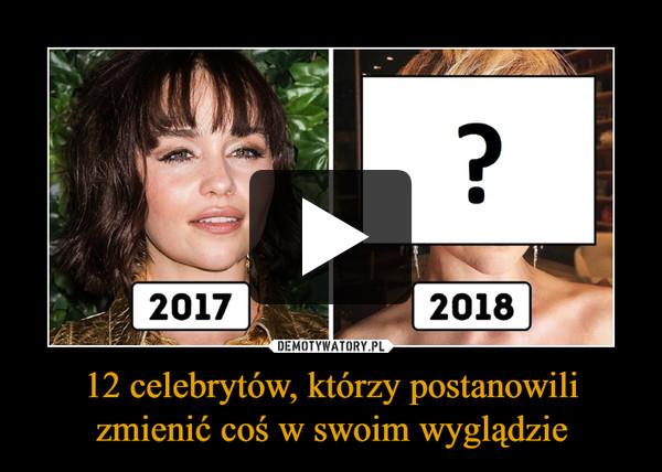 12 celebrytów, którzy postanowili zmienić coś w swoim wyglądzie –