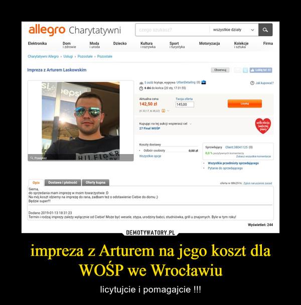 impreza z Arturem na jego koszt dla WOŚP we Wrocławiu – licytujcie i pomagajcie !!!
