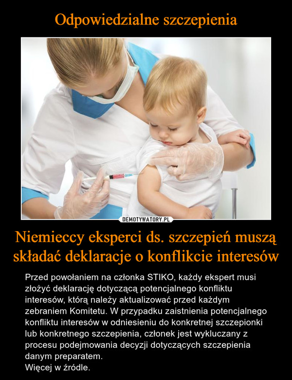 Niemieccy eksperci ds. szczepień muszą składać deklaracje o konflikcie interesów – Przed powołaniem na członka STIKO, każdy ekspert musi złożyć deklarację dotyczącą potencjalnego konfliktu interesów, którą należy aktualizować przed każdym zebraniem Komitetu. W przypadku zaistnienia potencjalnego konfliktu interesów w odniesieniu do konkretnej szczepionki lub konkretnego szczepienia, członek jest wykluczany z procesu podejmowania decyzji dotyczących szczepienia danym preparatem.Więcej w źródle.