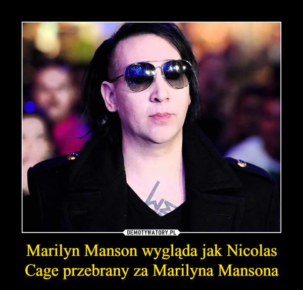 Marilyn Manson wygląda jak Nicolas Cage przebrany za Marilyna Mansona –