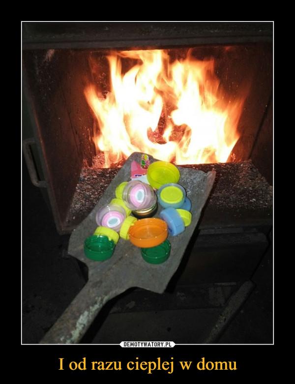 I od razu cieplej w domu –