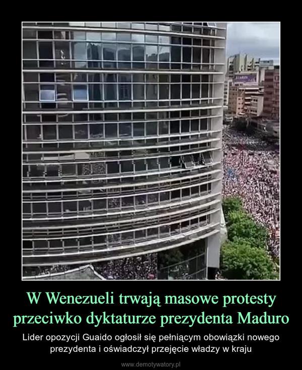 W Wenezueli trwają masowe protesty przeciwko dyktaturze prezydenta Maduro – Lider opozycji Guaido ogłosił się pełniącym obowiązki nowego prezydenta i oświadczył przejęcie władzy w kraju