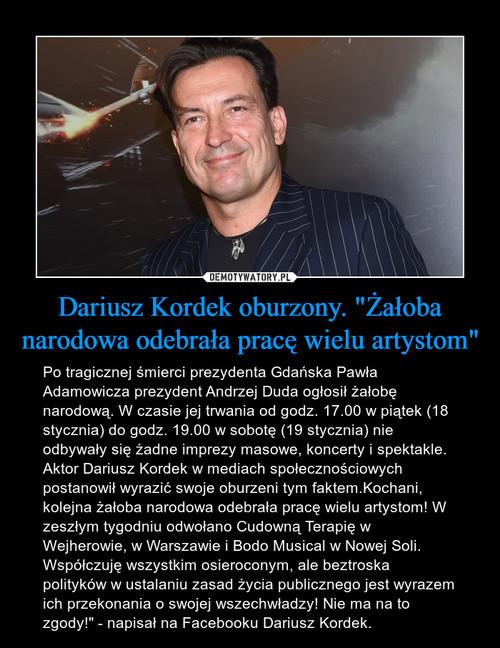 """Dariusz Kordek oburzony. """"Żałoba narodowa odebrała pracę wielu artystom"""""""