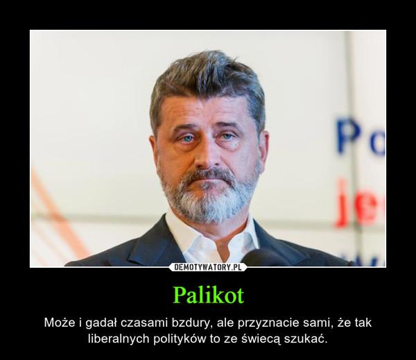 Palikot – Może i gadał czasami bzdury, ale przyznacie sami, że tak liberalnych polityków to ze świecą szukać.