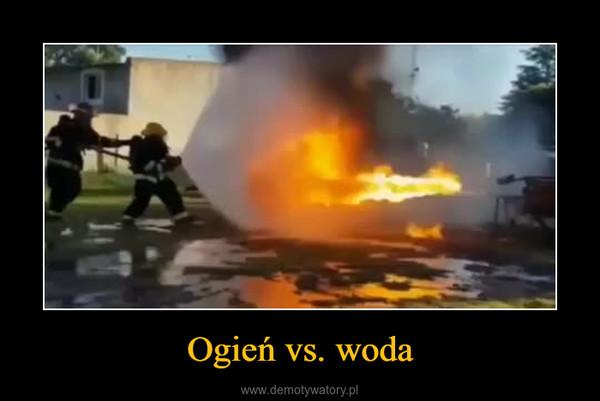 Ogień vs. woda –