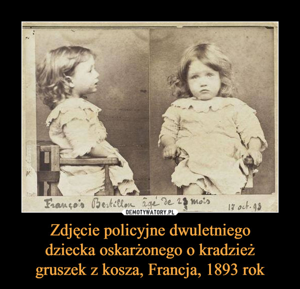 Zdjęcie policyjne dwuletniegodziecka oskarżonego o kradzieżgruszek z kosza, Francja, 1893 rok –