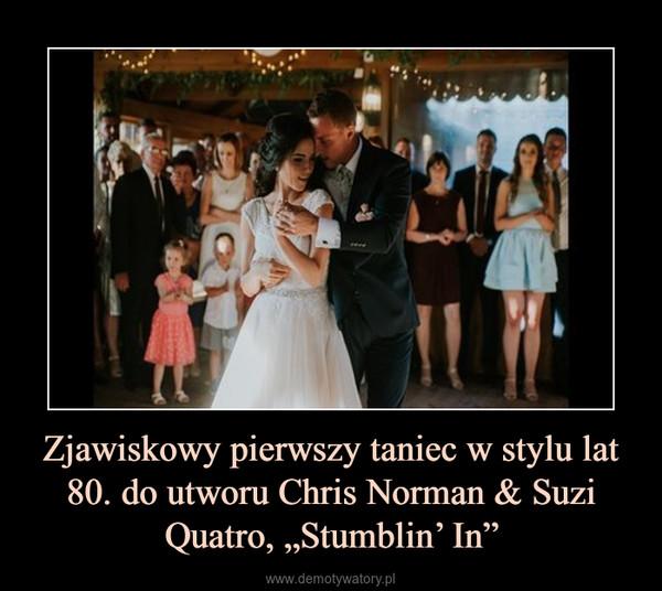 """Zjawiskowy pierwszy taniec w stylu lat 80. do utworu Chris Norman & Suzi Quatro, """"Stumblin' In"""" –"""