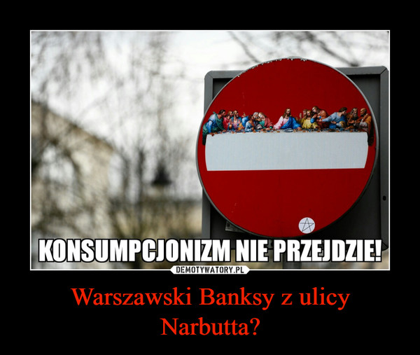 Warszawski Banksy z ulicy Narbutta? –