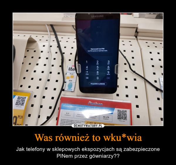Was również to wku*wia – Jak telefony w sklepowych ekspozycjach są zabezpieczone PINem przez gówniarzy??