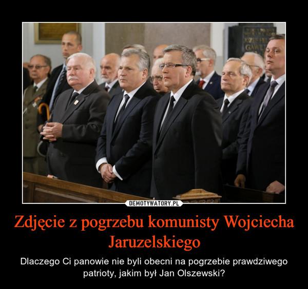Zdjęcie z pogrzebu komunisty Wojciecha Jaruzelskiego – Dlaczego Ci panowie nie byli obecni na pogrzebie prawdziwego patrioty, jakim był Jan Olszewski?