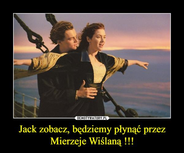 Jack zobacz, będziemy płynąć przez Mierzeje Wiślaną !!! –
