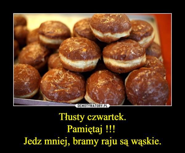 Tłusty czwartek.Pamiętaj !!! Jedz mniej, bramy raju są wąskie. –