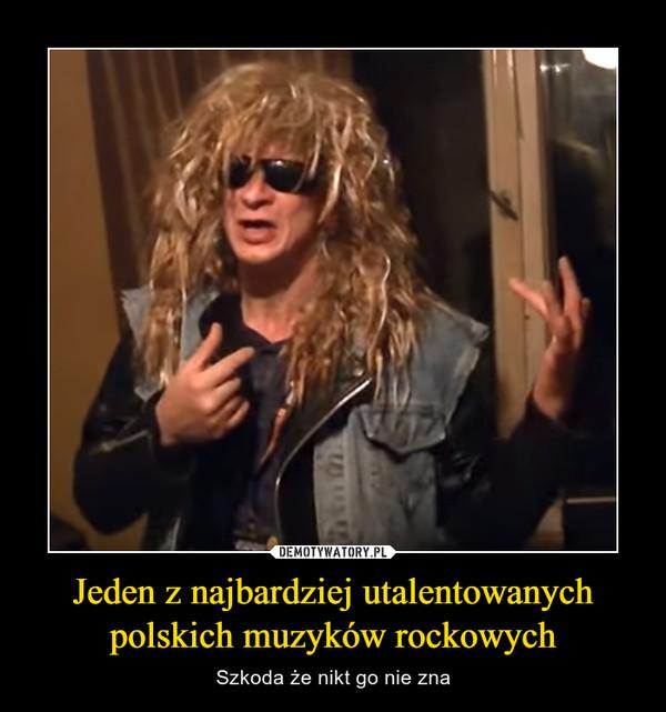 Jeden z najbardziej utalentowanych polskich muzyków rockowych – Szkoda że nikt go nie zna