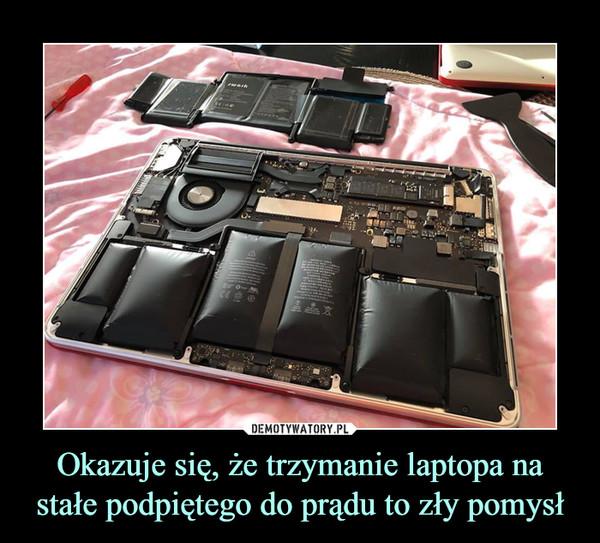 Okazuje się, że trzymanie laptopa na stałe podpiętego do prądu to zły pomysł –