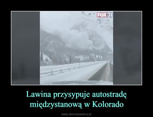 Lawina przysypuje autostradę międzystanową w Kolorado –