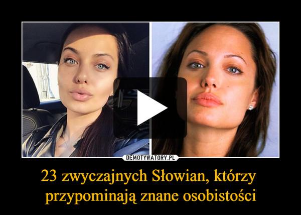 23 zwyczajnych Słowian, którzy przypominają znane osobistości –