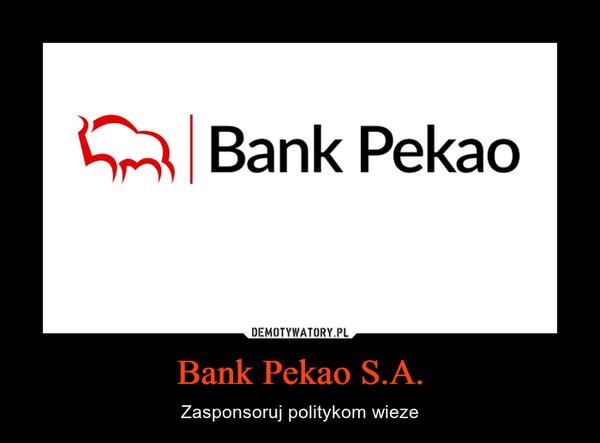 Bank Pekao S.A. – Zasponsoruj politykom wieze