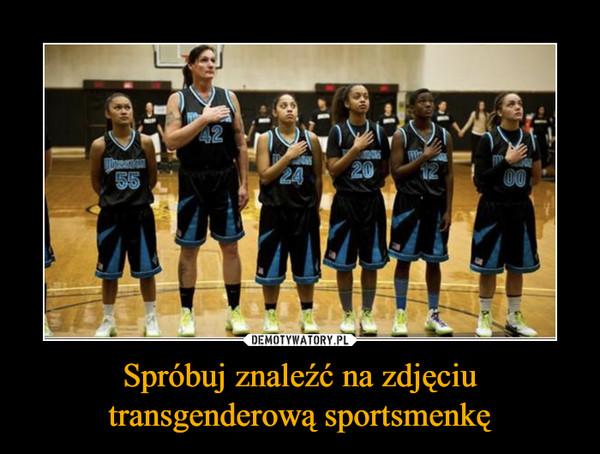 Spróbuj znaleźć na zdjęciu transgenderową sportsmenkę –