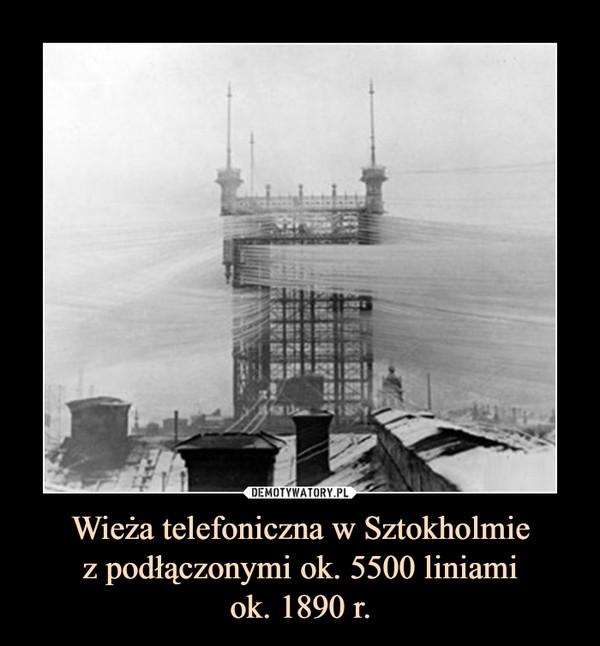 Wieża telefoniczna w Sztokholmiez podłączonymi ok. 5500 liniamiok. 1890 r. –
