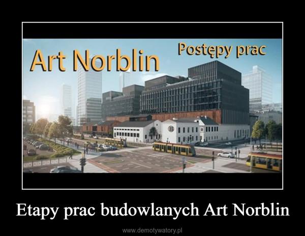 Etapy prac budowlanych Art Norblin –