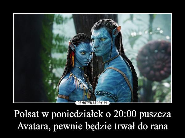 Polsat w poniedziałek o 20:00 puszcza Avatara, pewnie będzie trwał do rana –