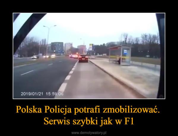Polska Policja potrafi zmobilizować. Serwis szybki jak w F1 –