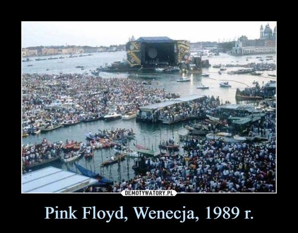 Pink Floyd, Wenecja, 1989 r. –