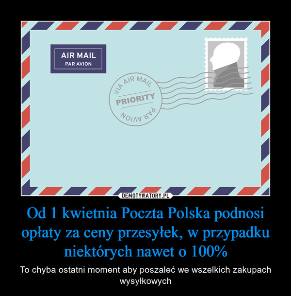 Od 1 kwietnia Poczta Polska podnosi opłaty za ceny przesyłek, w przypadku niektórych nawet o 100% – To chyba ostatni moment aby poszaleć we wszelkich zakupach wysyłkowych