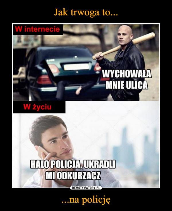 ...na policję –
