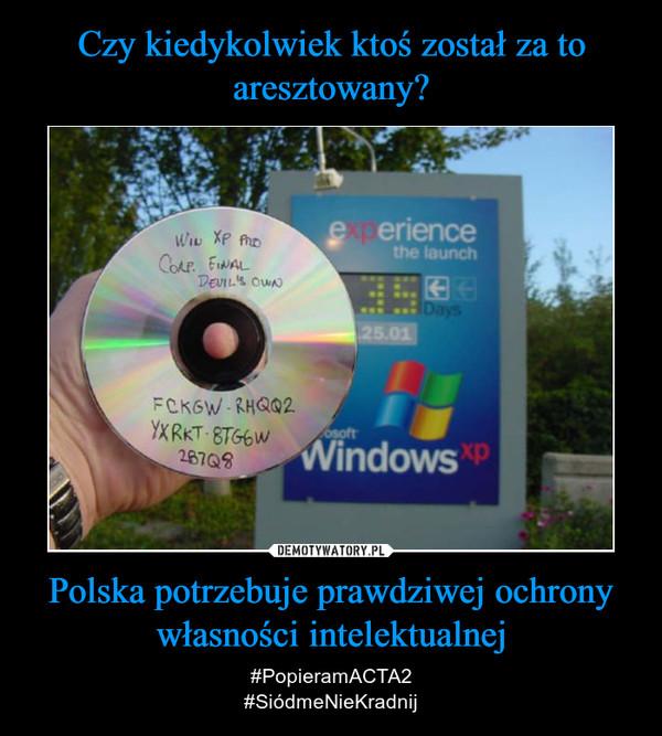 Polska potrzebuje prawdziwej ochrony własności intelektualnej – #PopieramACTA2#SiódmeNieKradnij