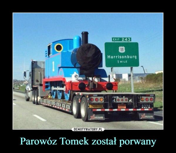 Parowóz Tomek został porwany –