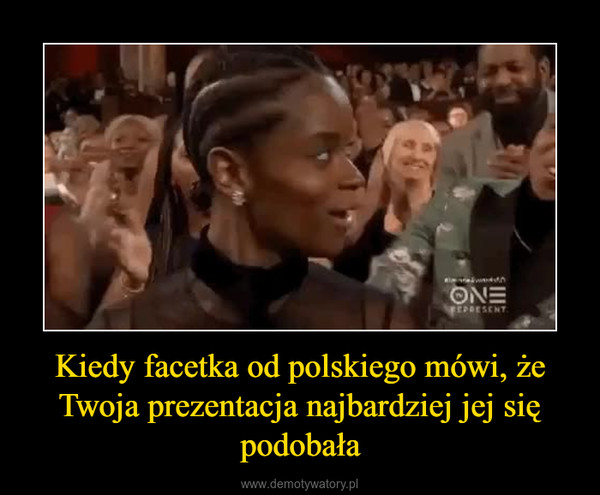 Kiedy facetka od polskiego mówi, że Twoja prezentacja najbardziej jej się podobała –