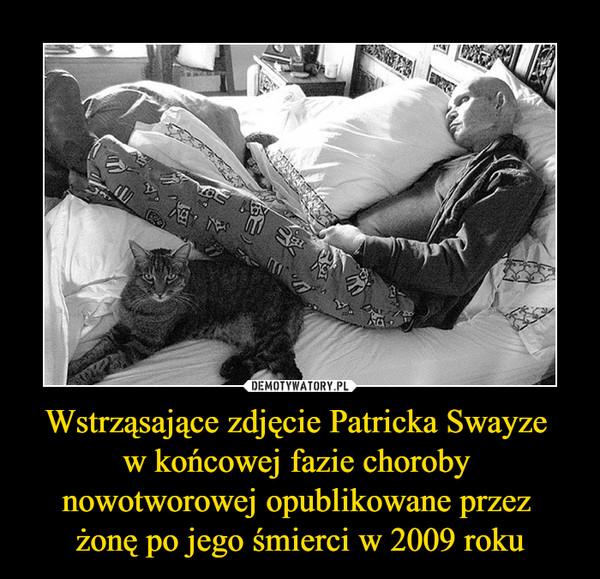 Wstrząsające zdjęcie Patricka Swayze w końcowej fazie choroby nowotworowej opublikowane przez żonę po jego śmierci w 2009 roku –