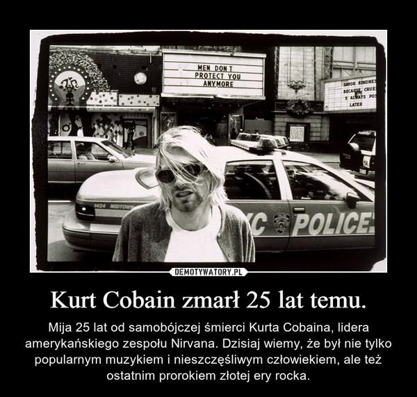 Kurt Cobain zmarł 25 lat temu. – Mija 25 lat od samobójczej śmierci Kurta Cobaina, lidera amerykańskiego zespołu Nirvana. Dzisiaj wiemy, że był nie tylko popularnym muzykiem i nieszczęśliwym człowiekiem, ale też ostatnim prorokiem złotej ery rocka.