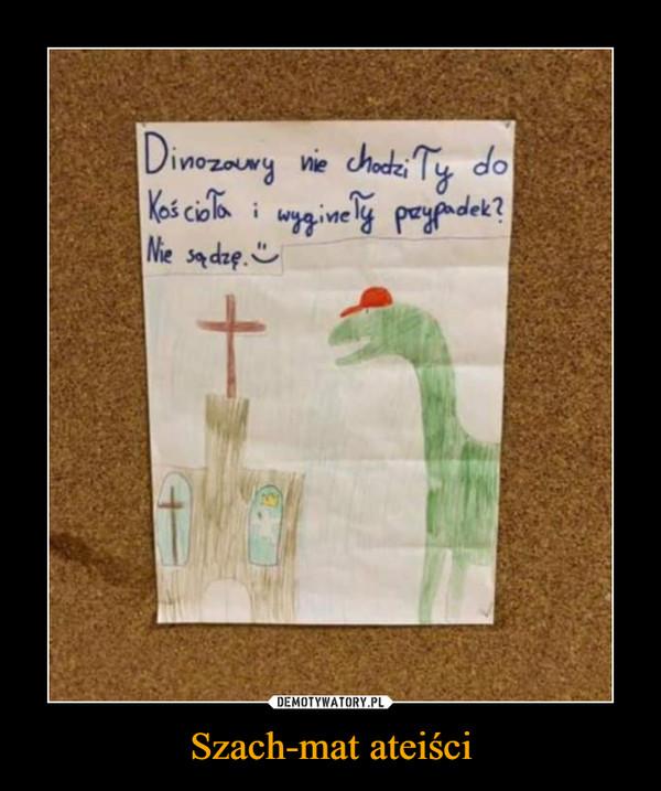 Szach-mat ateiści –  Dinozaury nie chodziły do Kościoła i wyginęły przypadek? Nie sądzę