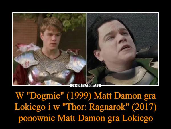 """W """"Dogmie"""" (1999) Matt Damon gra Lokiego i w """"Thor: Ragnarok"""" (2017) ponownie Matt Damon gra Lokiego –"""